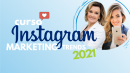 Instagram Marketing: Trends 2021